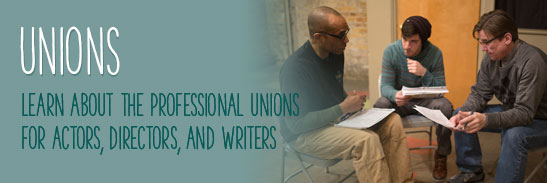 Unions Learn about the professional unions for actors, directors, and writers