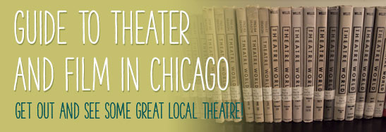 Guide to Theater and Film in Chicago Get out and see some great local theatre!